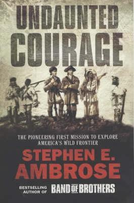 Undaunted Courage: The Pioneering First Mission to Explore America's Wild Frontier (Paperback)