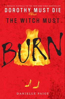 The Witch Must Burn (Dorothy Must Die, #0.2)