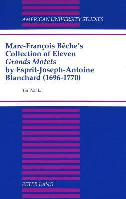 Marc François Bêches Collection Of Eleven Grands Motets By Esprit Joseph Antoine Blanchard (1696 1770)  by  Tai Wai Li