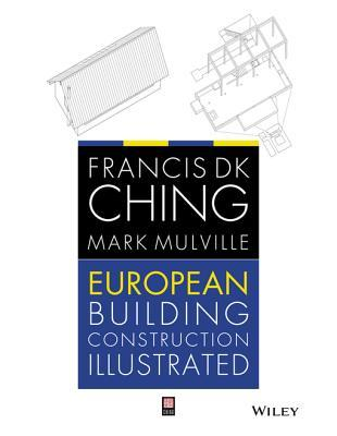 European Building Construction Illustrated  by  Francis D K Ching