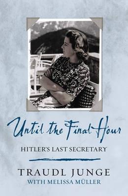 Until The Final Hour  by  Traudl Junge