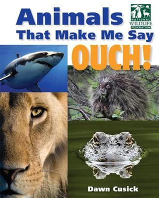 Animals That Make Me Say Ouch! (National Wildlife Federation): Fierce Fangs, Stinging Spines, Scary Stares, and More