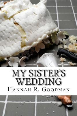 My Sister's Wedding by Hannah R. Goodman