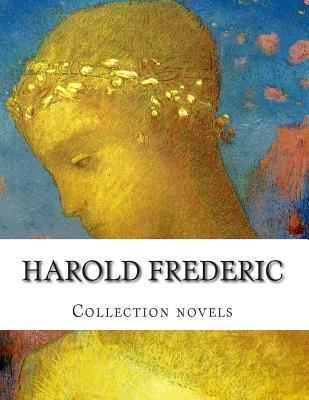 Harold Frederic, Collection Novels Harold Frederic