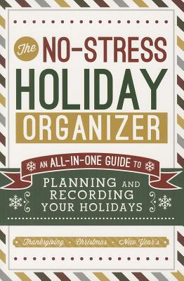 The No-Stress Holiday Organizer: An All-In-One Guide to Planning and Recording Your Holidays