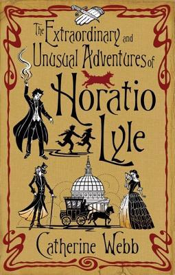 The Extraordinary and Unusual Adventures of Horatio Lyle (Horatio Lyle, #1)  by  Catherine Webb