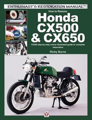 How to restore Honda CX500 & CX650: YOUR step-by-step colour illustrated guide to complete restoration Ricky Burns