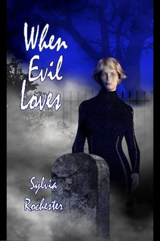 When Evil Loves  by  Sylvia Rochester