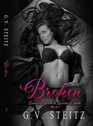 BROKEN (Scars of Julia & Secrets of Jake Book 1) by G.V. Steitz