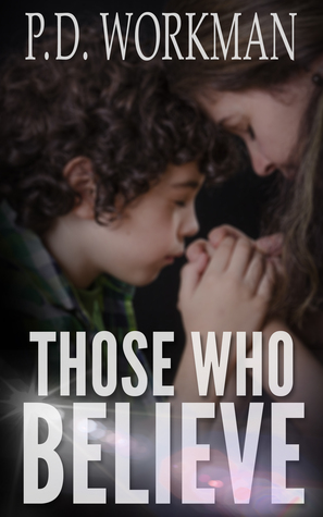 Those Who Believe by P.D. Workman