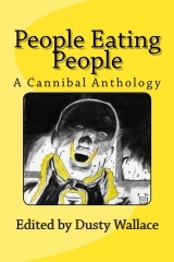 People Eating People - A Cannibal Anthology by Dusty Wallace