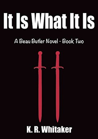 It Is What It Is - A Beau Butler Novel - Book Two K.R. Whitaker
