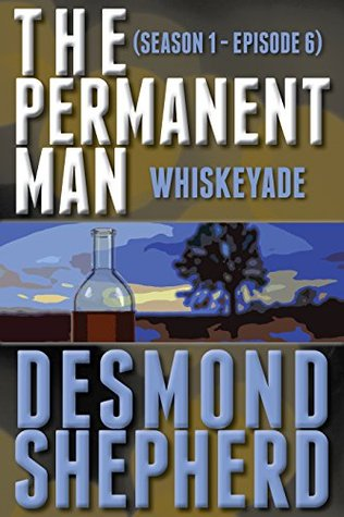 Whiskeyade (The Permanent Man Book 6)  by  Desmond Shepherd