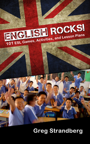 English Rocks! 101 ESL Games, Activities, and Lesson Plans by Greg Strandberg