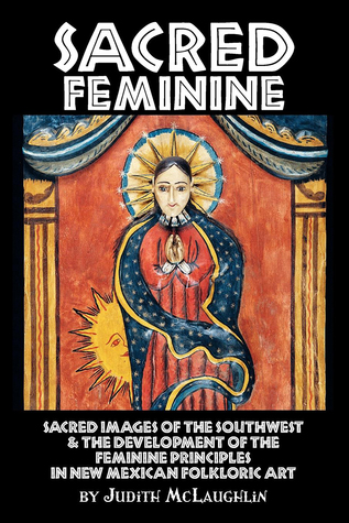 Sacred Feminine: Sacred Images of the Southwest  by  Judith McLaughlin