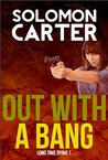 Out With A Bang (Long Time Dying, #1)