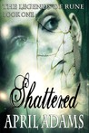 Shattered (The Legends of Rune, #1)