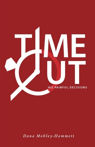 Time Out!: His Painful Decisions Dana Mobley-Hammett