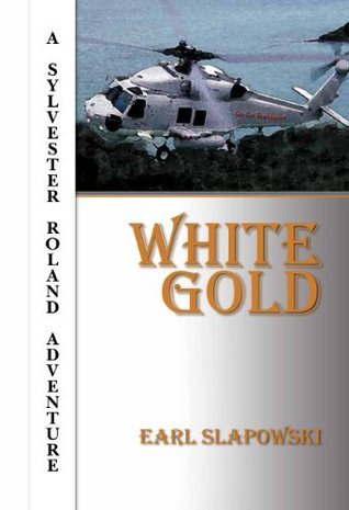 White Gold (Sylvester Roland Adventure Book 2)  by  Mr Earl Slapowski