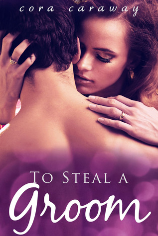 To Steal a Groom  by  Cora Caraway
