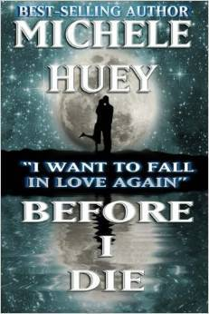 Before I Die . . . I want to fall in love again by Michele Huey