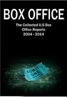 Box Office: The Collected U.S Box Office Reports 2004 - 2014