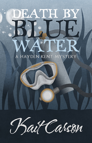 Death by Blue Water. A Hayden Kent Mystery by Kait Carson
