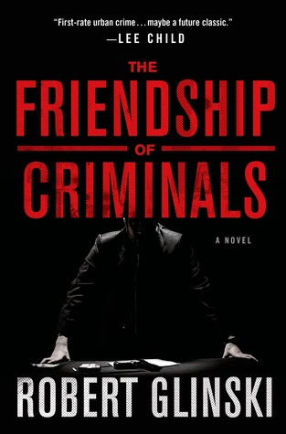 The Friendship of Criminals: A Novel
