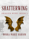 Shatterwing (Dragon Wine, #1)