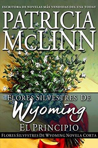 Flores silvestres de Wyoming: El principio: Novela corta  by  Patricia McLinn