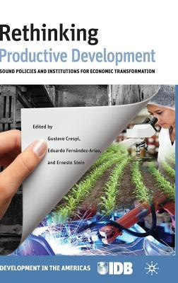Rethinking Productive Development: Sound Policies and Institutions for Economic Transformation Inter-American Development Bank