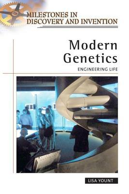 Modern Genetics: Engineering Life. Milestones in Discovery and Invention Lisa Yount