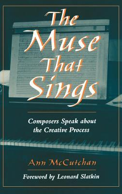 Muse That Sings: Composers Speak about the Creative Process Ann McCutchan