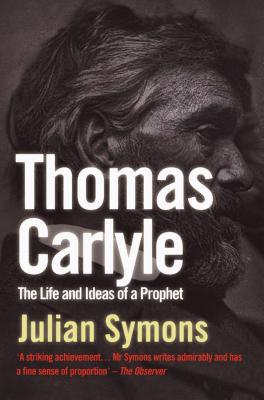 Thomas Carlyle: The Life & Ideas of a Prophet  by  Julian Symons