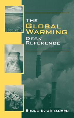 The Global Warming Desk Reference Bruce Elliott Johansen