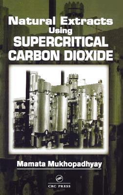 Natural Extracts Using Supercritical Carbon Dioxide Mamata Mukhopadhyay