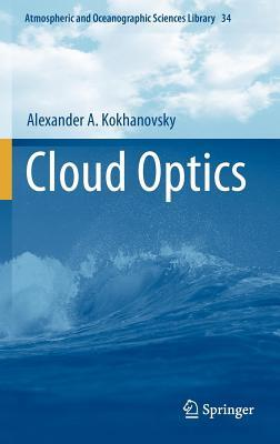 Cloud Optics. Atmospheric and Oceanographic Sciences Library, Volume 34. Alexander A. Kokhanovsky