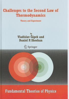 Challenges to the Second Law of Thermodynamics: Theory and Experiment. Fundamental Theories of Physics, Volume 146.  by  Daniel P. Sheehan