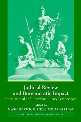 Judicial Review Bureaucratic Impact: International and Interdisciplinary Dimensions. Cambridge Studies in Law and Society Marc Hertogh
