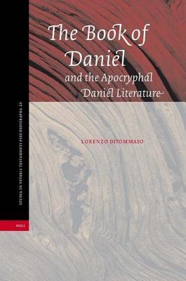 Book of Daniel and the Apocryphal Daniel Literature, The. Studia in Veteris Testamenti Pseudepigrapha, Volume 20. Lorenzo Ditommaso