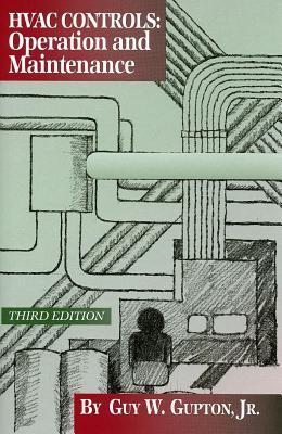 HVAC Controls: Operation & Maintenance  by  Guy W. Gupton Jr.