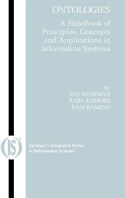 Ontologies: A Handbook of Principles, Concepts and Applications in Information Systems. Integrated Series in Information Systems.  by  Raj Sharman