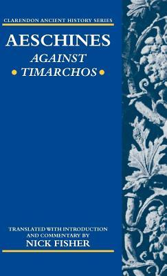 Against Timarchos. Clarendon Ancient History Series  by  Nick Fisher