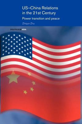 Us-China Relations in the 21st Century: Power Transition and Peace Zhiqun Zhu