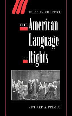 American Language of Rights, The. Ideas in Context Richard A Primus