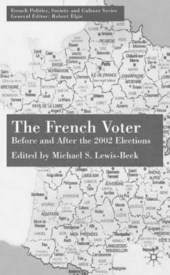 French Voter, The: Before and After the 2002 Elections. French Politics, Society and Culture Series  by  Michael S. Lewis-Beck