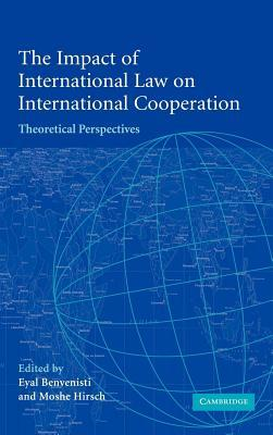 Impact of International Law on International Cooperation, The: Theoretical Perspectives  by  Eyal Benvenisti