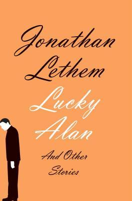 Lucky Alan: And Other Stories by Jonathan Lethem