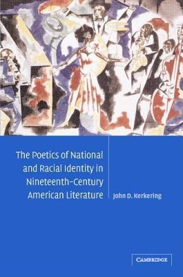 Poetics of National and Racial Identity in Nineteenth-Century American Literature  by  John D Kerkering