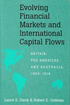 Evolving Financial Markets and International Capital Flows: Britain, the Americas and Australia, 1865-1914 Lance E. Davis